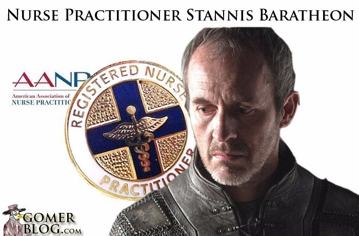 Nurse Practitioners [Stannis Baratheon] - Always fighting to be called Doctor, but no one respects their claim to the title